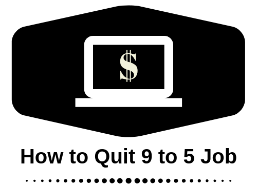 How to quit 9 to 5 Job